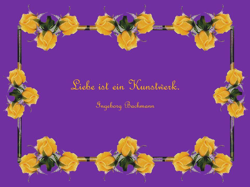 Liebe ist ein Kunstwerk. Ingeborg Bachmann