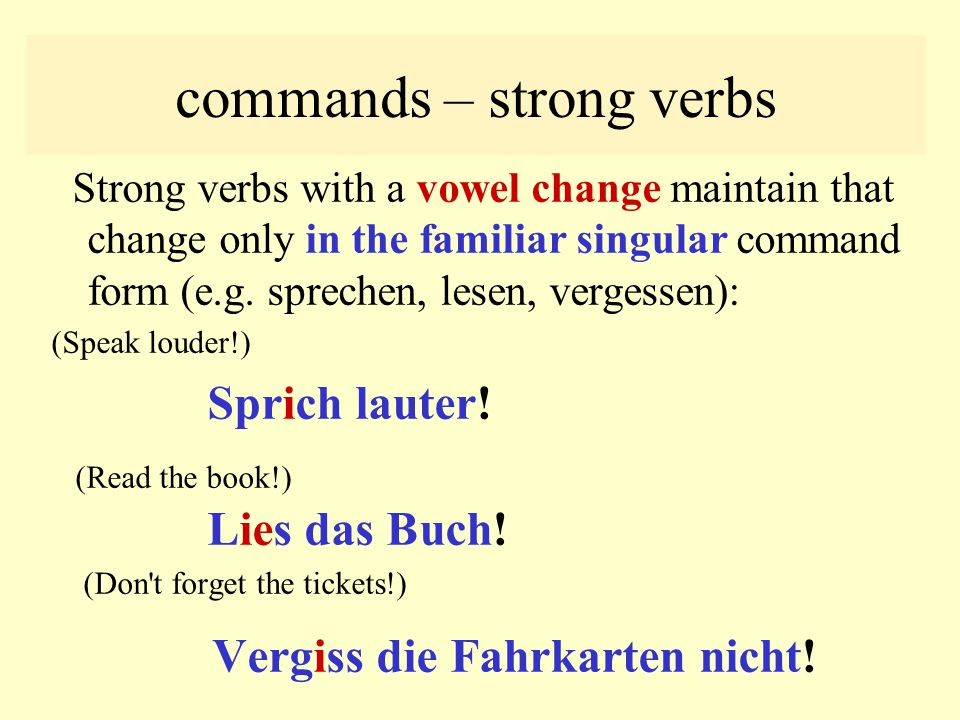 familiar command form – stem –d/-t Verbs with stems ending in –t, -d, add an -e: (familiar singular – Work!) Arbeite ! (familiar plural – Work!) Arbei