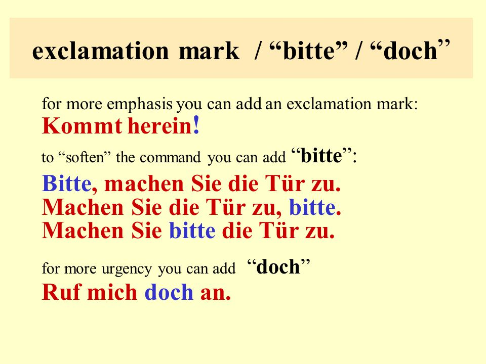 exclamation mark / bitte / doch for more emphasis you can add an exclamation mark: Kommt herein .