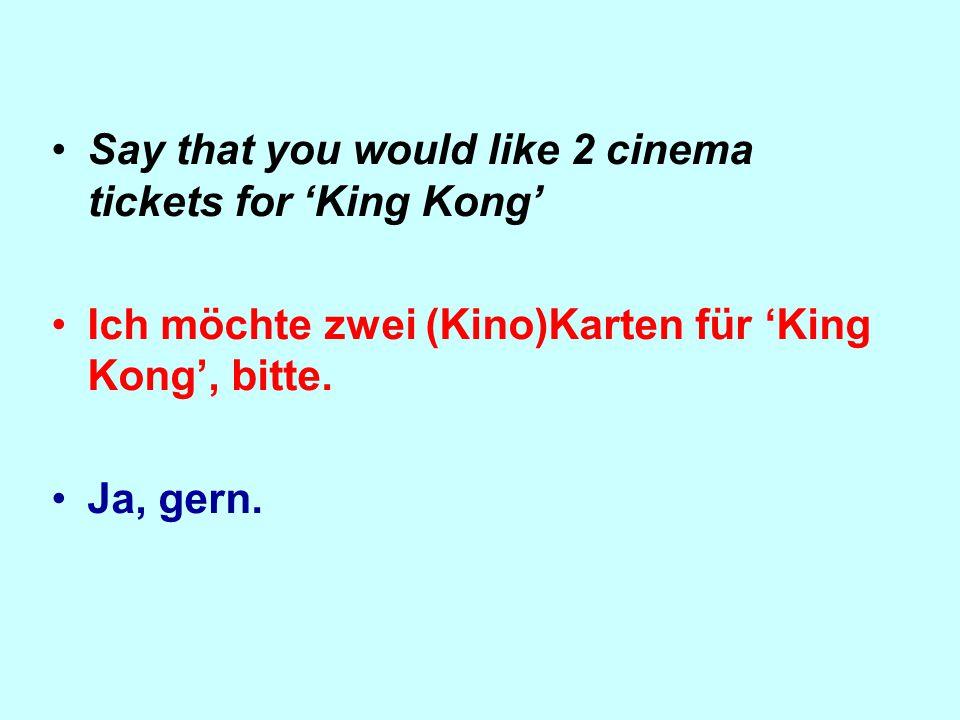 Ask when the film begins. Wann beginnt der Film? Um 20 Uhr.