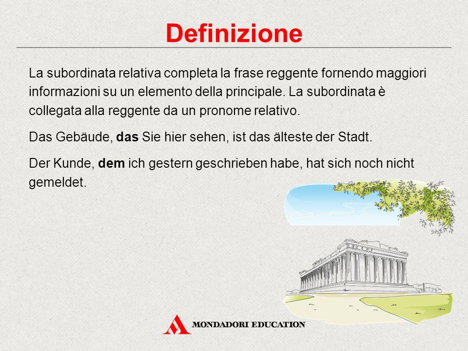 Definizione La subordinata relativa completa la frase reggente fornendo maggiori informazioni su un elemento della principale. La subordinata è colleg
