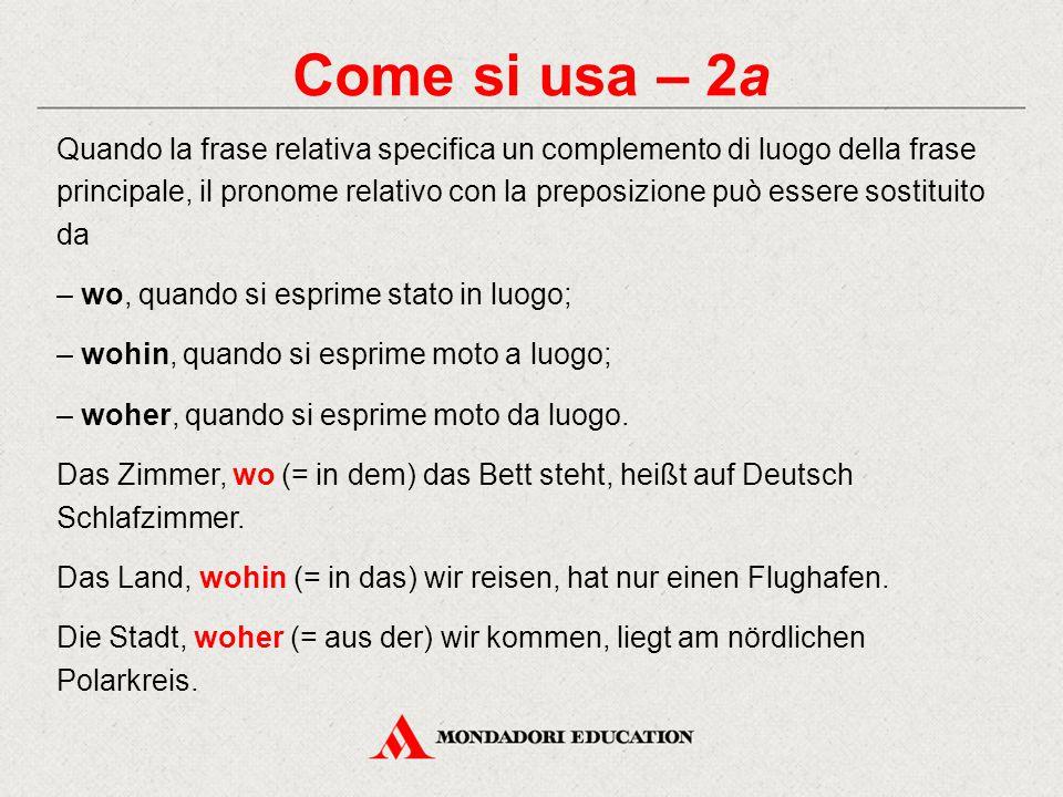 Come si usa – 2a Quando la frase relativa specifica un complemento di luogo della frase principale, il pronome relativo con la preposizione può essere