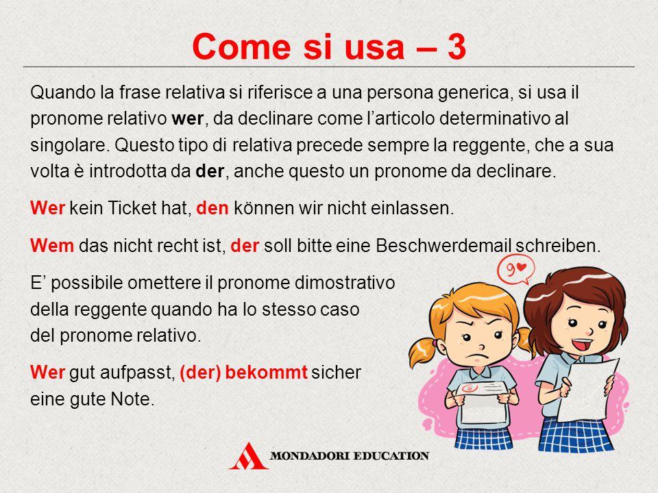 Come si usa – 3 Quando la frase relativa si riferisce a una persona generica, si usa il pronome relativo wer, da declinare come l'articolo determinati