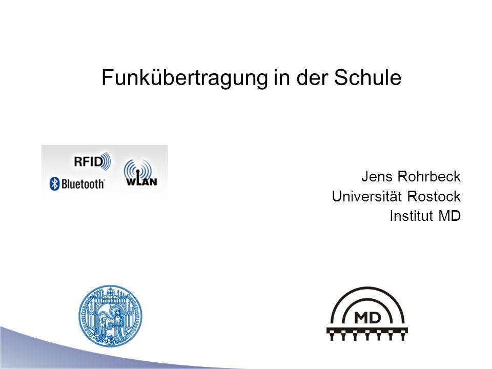 Funkübertragung in der Schule Jens Rohrbeck Universität Rostock Institut MD