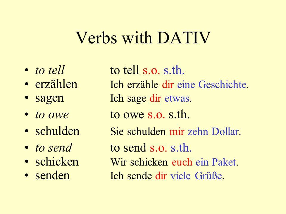 Verbs with DATIV to tellto tell s.o. s.th. erzählen Ich erzähle dir eine Geschichte. sagen Ich sage dir etwas. to oweto owe s.o. s.th. schulden Sie sc