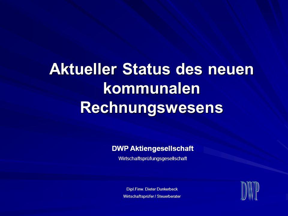 Aktueller Status des neuen kommunalen Rechnungswesens DWP Aktiengesellschaft Wirtschaftsprüfungsgesellschaft Dipl.Finw. Dieter Dunkerbeck Wirtschaftsp