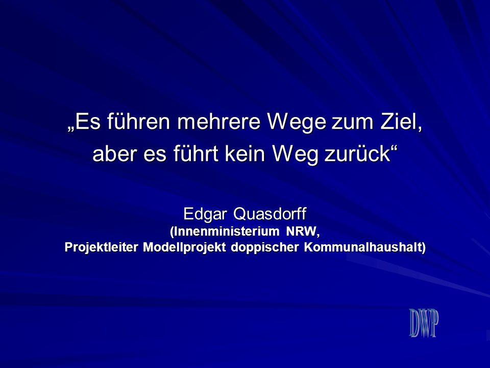 """""""Es führen mehrere Wege zum Ziel, aber es führt kein Weg zurück"""" Edgar Quasdorff (Innenministerium NRW, Projektleiter Modellprojekt doppischer Kommuna"""