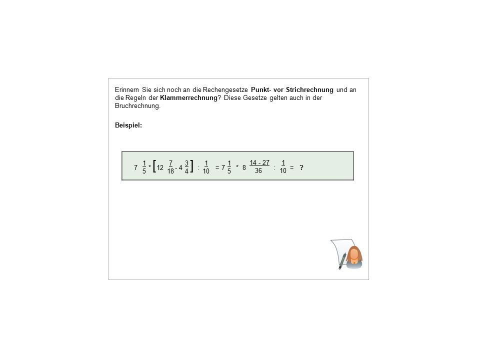 Beispiel: 7 * 12 - 4 : = 7 * 8 : = 7 18 [ 1515 3434 ] 1 10 1515 14 - 27 36 1 10