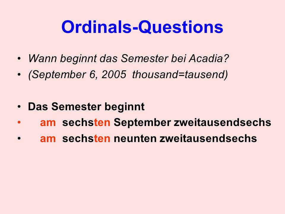 Ordinals-Questions Wann beginnt das Semester bei Acadia? (September 6, 2005 thousand=tausend) Das Semester beginnt am sechsten September zweitausendse