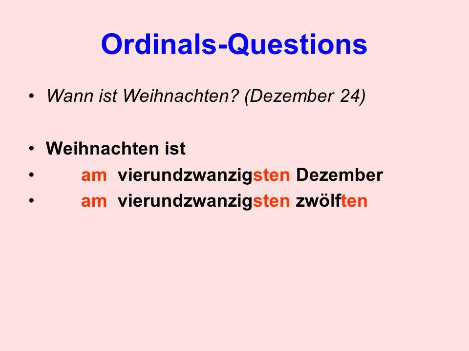 Ordinals-Questions Wann ist Weihnachten? (Dezember 24) Weihnachten ist am vierundzwanzigsten Dezember am vierundzwanzigsten zwölften