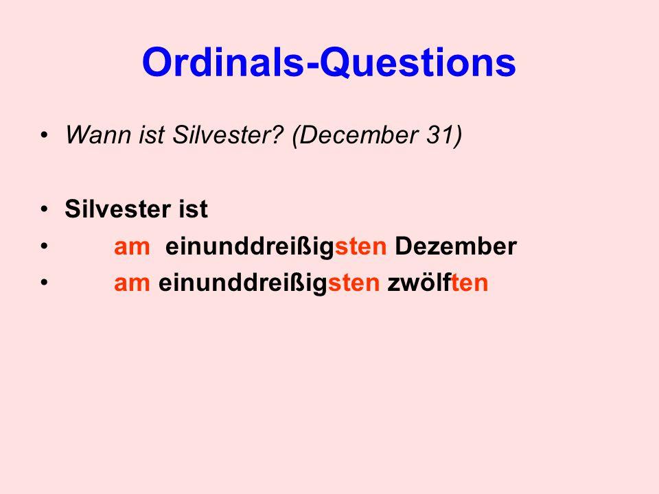 Ordinals-Questions Wann ist Silvester? (December 31) Silvester ist am einunddreißigsten Dezember am einunddreißigsten zwölften