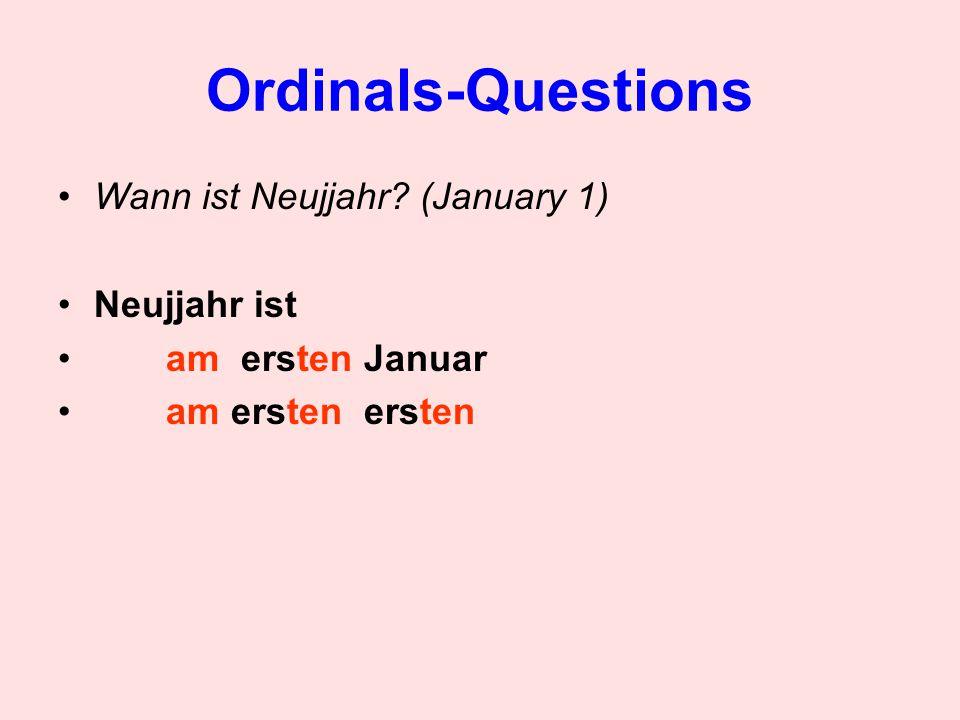 Ordinals-Questions Wann ist Neujjahr? (January 1) Neujjahr ist am ersten Januar am ersten ersten