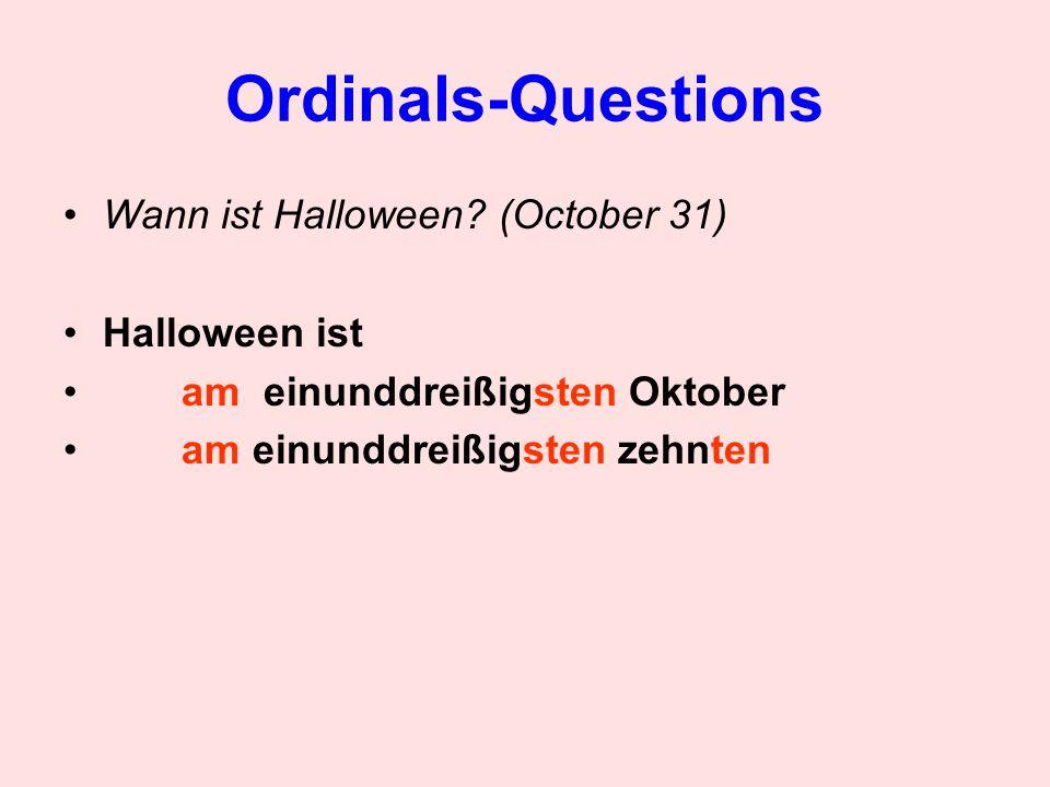 Ordinals-Questions Wann ist Halloween? (October 31) Halloween ist am einunddreißigsten Oktober am einunddreißigsten zehnten