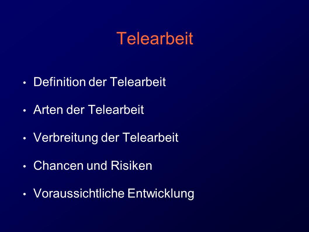 Telearbeit Definition der Telearbeit Arten der Telearbeit Verbreitung der Telearbeit Chancen und Risiken Voraussichtliche Entwicklung