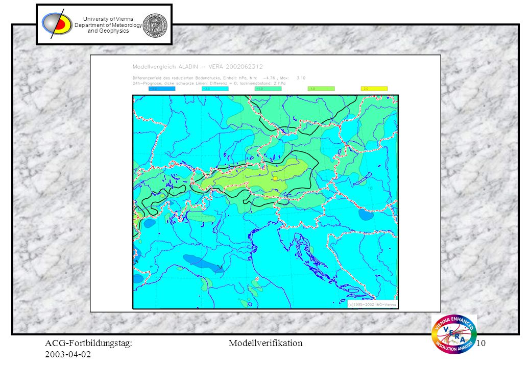 ACG-Fortbildungstag: Modellverifikation9 University of Vienna Department of Meteorology and Geophysics