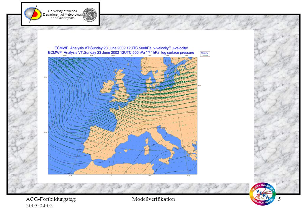ACG-Fortbildungstag: 2003-04-02 Modellverifikation4 University of Vienna Department of Meteorology and Geophysics Fallstudie: 23. und 24. Juni 2002 Sy