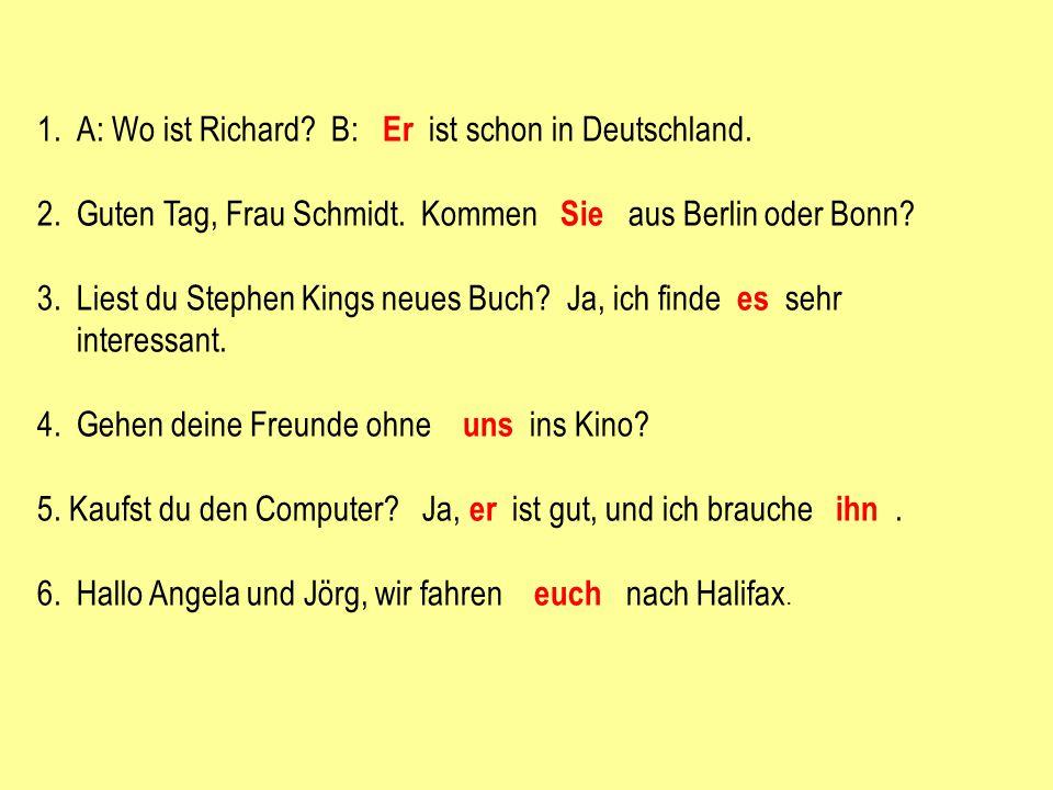 1.A: Wo ist Richard.B: Er ist schon in Deutschland.