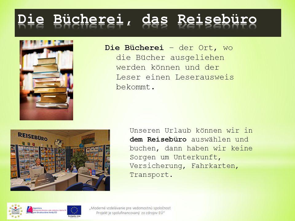10 Die Bücherei – der Ort, wo die Bücher ausgeliehen werden können und der Leser einen Leserausweis bekommt.