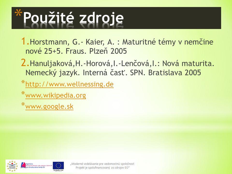 12 1. Horstmann, G.- Kaier, A. : Maturitné témy v nemčine nové 25+5. Fraus. Plzeň 2005 2. Hanuljaková,H.-Horová,I.-Lenčová,I.: Nová maturita. Nemecký