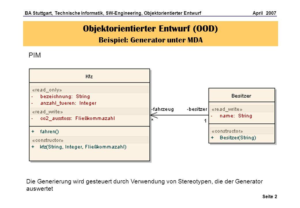 BA Stuttgart, Technische Informatik, SW-Engineering, Objektorientierter Entwurf April 2007 Seite 3 PSM (für Java) Objektorientierter Entwurf (OOD) Beispiel: Generator unter MDA
