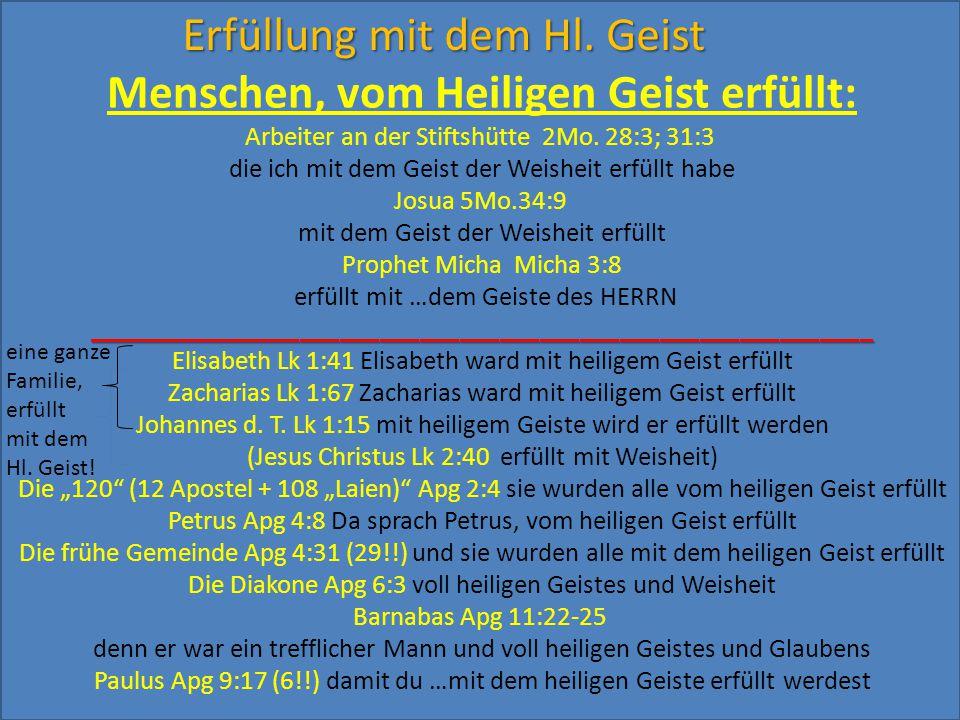 Erfüllung mit dem Hl. Geist Menschen, vom Heiligen Geist erfüllt: Arbeiter an der Stiftshütte 2Mo. 28:3; 31:3 die ich mit dem Geist der Weisheit erfül