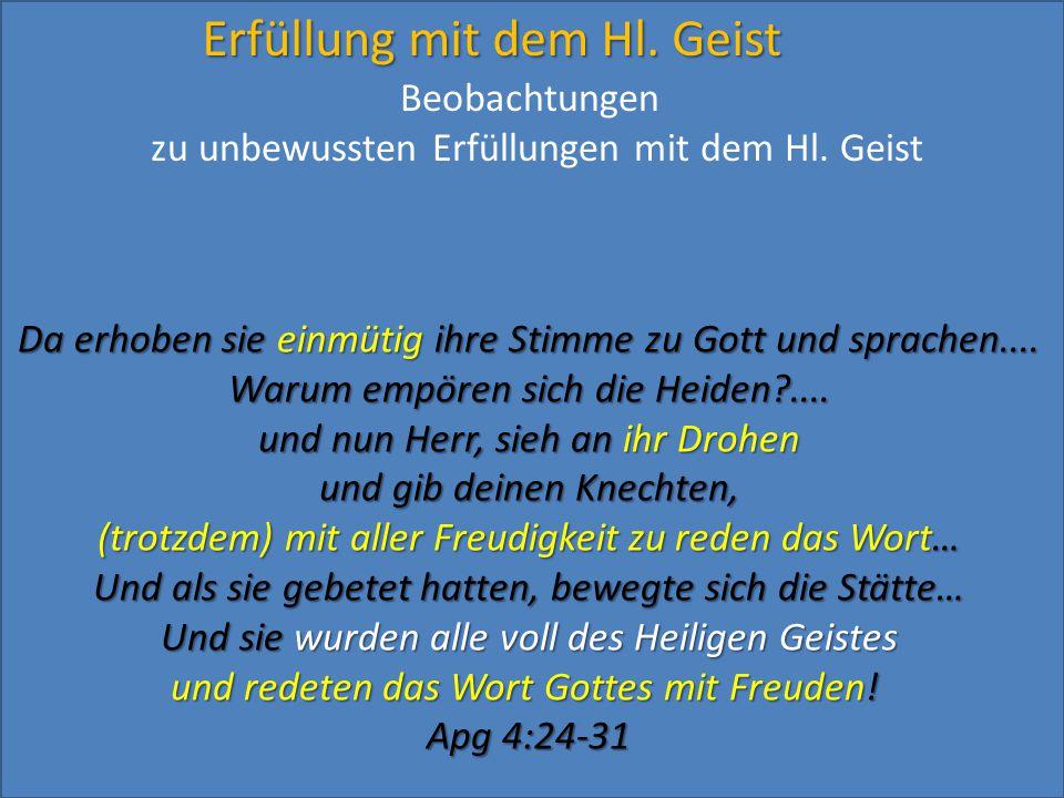 Erfüllung mit dem Hl. Geist Da erhoben sie einmütig ihre Stimme zu Gott und sprachen.... Warum empören sich die Heiden?.... und nun Herr, sieh an ihr