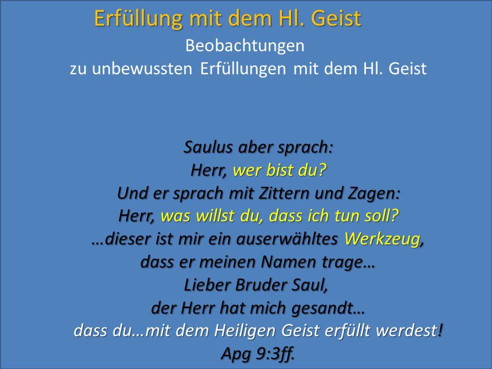 Erfüllung mit dem Hl. Geist Saulus aber sprach: Herr, wer bist du? Und er sprach mit Zittern und Zagen: Herr, was willst du, dass ich tun soll? …diese