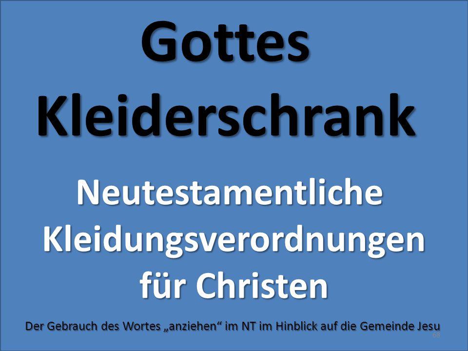 """GottesKleiderschrank 68 NeutestamentlicheKleidungsverordnungen für Christen Der Gebrauch des Wortes """"anziehen"""" im NT im Hinblick auf die Gemeinde Jesu"""