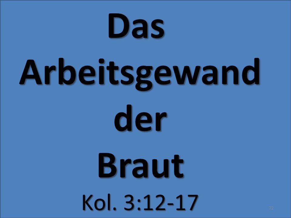 DasArbeitsgewandderBraut Kol. 3:12-17 72