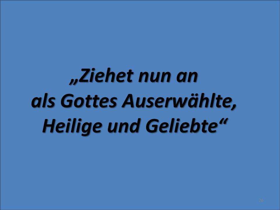 """""""Ziehet nun an als Gottes Auserwählte, Heilige und Geliebte"""" 76"""