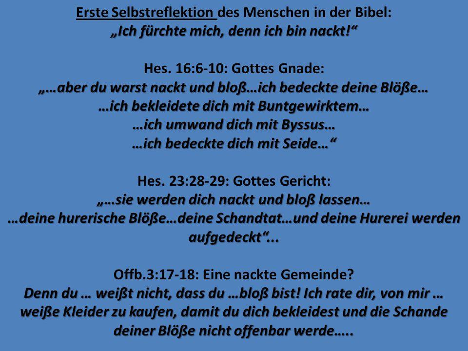 """Erste Selbstreflektion des Menschen in der Bibel: """"Ich fürchte mich, denn ich bin nackt!"""" Hes. 16:6-10: Gottes Gnade: """"…aber du warst nackt und bloß…i"""