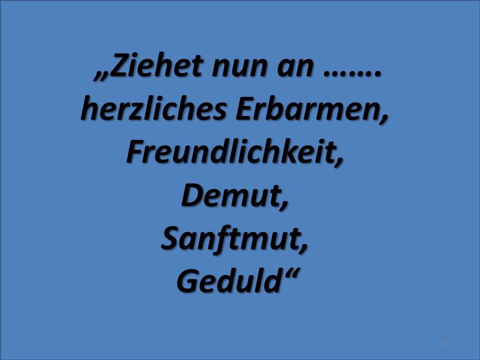 """""""Ziehet nun an ……. herzliches Erbarmen, Freundlichkeit,Demut,Sanftmut,Geduld"""" 84"""