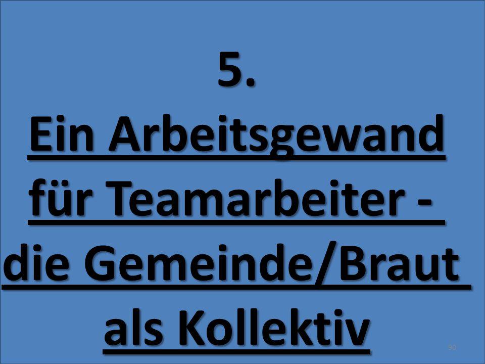 5. Ein Arbeitsgewand für Teamarbeiter - die Gemeinde/Braut als Kollektiv 90
