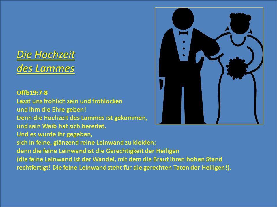 Die Hochzeit des Lammes Оffb19:7-8 Lasst uns fröhlich sein und frohlocken und ihm die Ehre geben! Denn die Hochzeit des Lammes ist gekommen, und sein