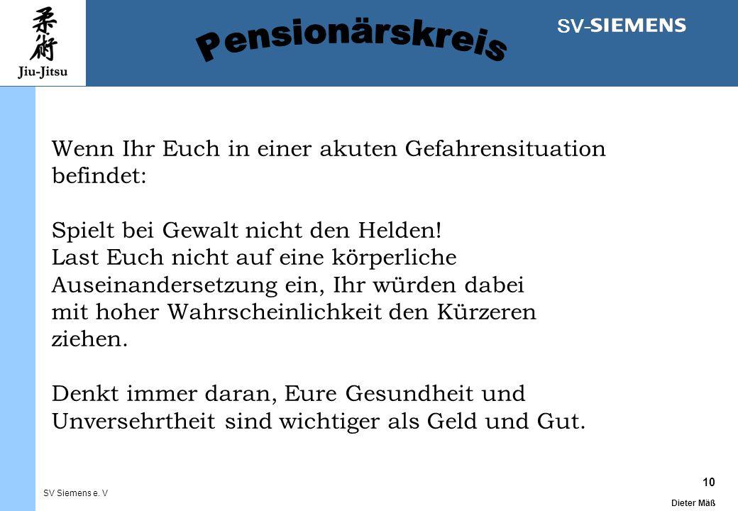 10 Dieter Mäß SV Siemens e. V SV- Wenn Ihr Euch in einer akuten Gefahrensituation befindet: Spielt bei Gewalt nicht den Helden! Last Euch nicht auf ei