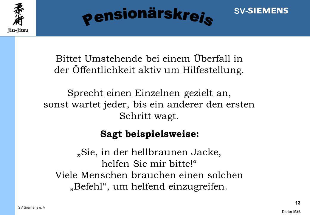 13 Dieter Mäß SV Siemens e. V SV- Bittet Umstehende bei einem Überfall in der Öffentlichkeit aktiv um Hilfestellung. Sprecht einen Einzelnen gezielt a