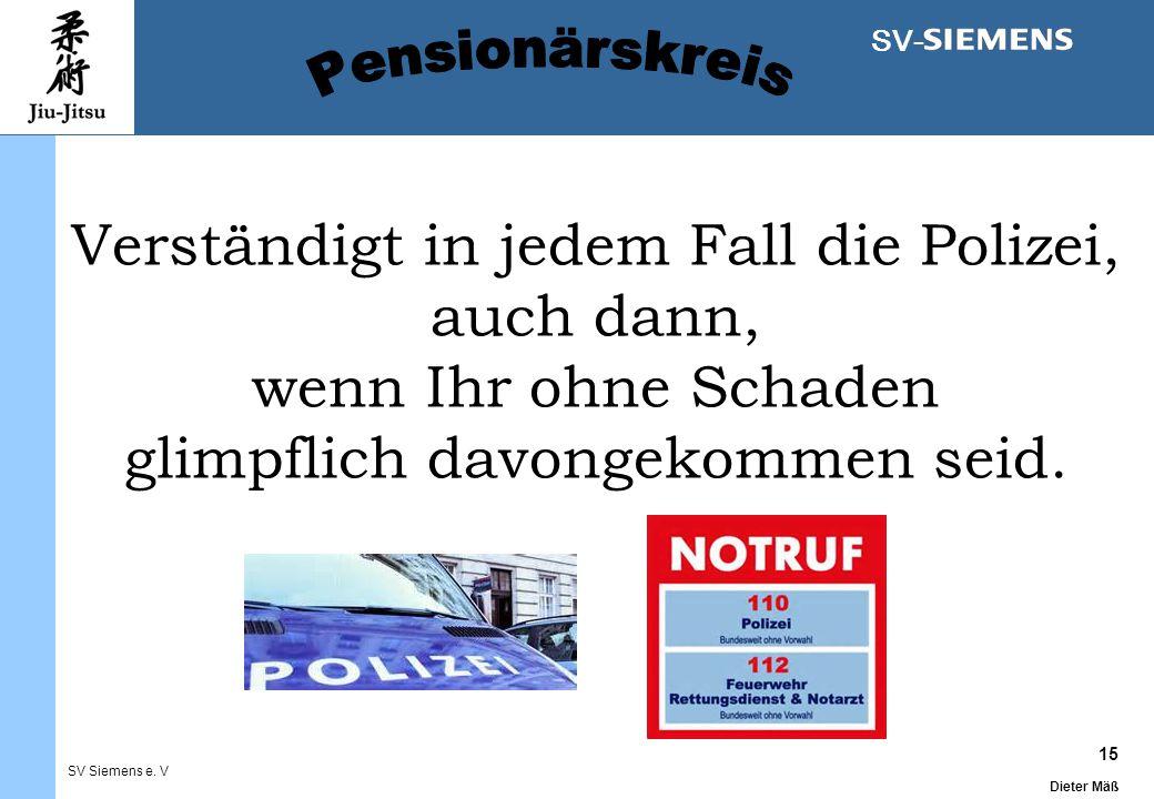 15 Dieter Mäß SV Siemens e. V SV- Verständigt in jedem Fall die Polizei, auch dann, wenn Ihr ohne Schaden glimpflich davongekommen seid.