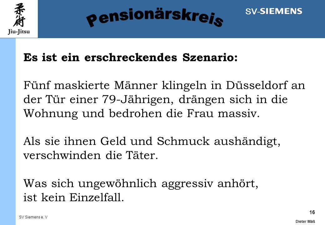 16 Dieter Mäß SV Siemens e. V SV- Es ist ein erschreckendes Szenario: Fünf maskierte Männer klingeln in Düsseldorf an der Tür einer 79-Jährigen, dräng