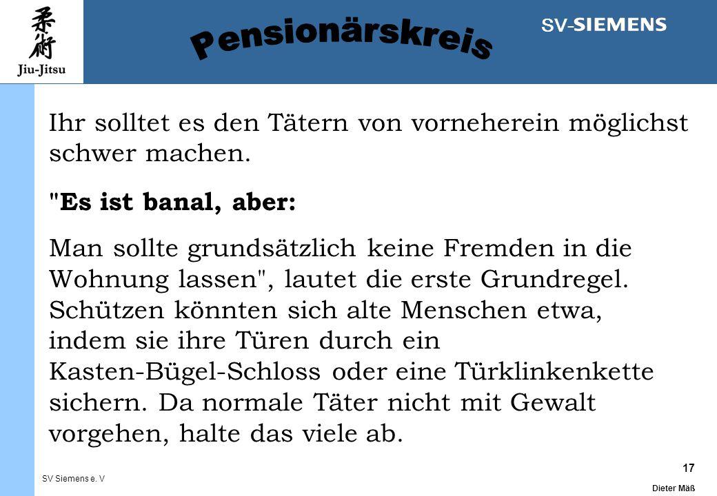 17 Dieter Mäß SV Siemens e. V SV- Ihr solltet es den Tätern von vorneherein möglichst schwer machen.