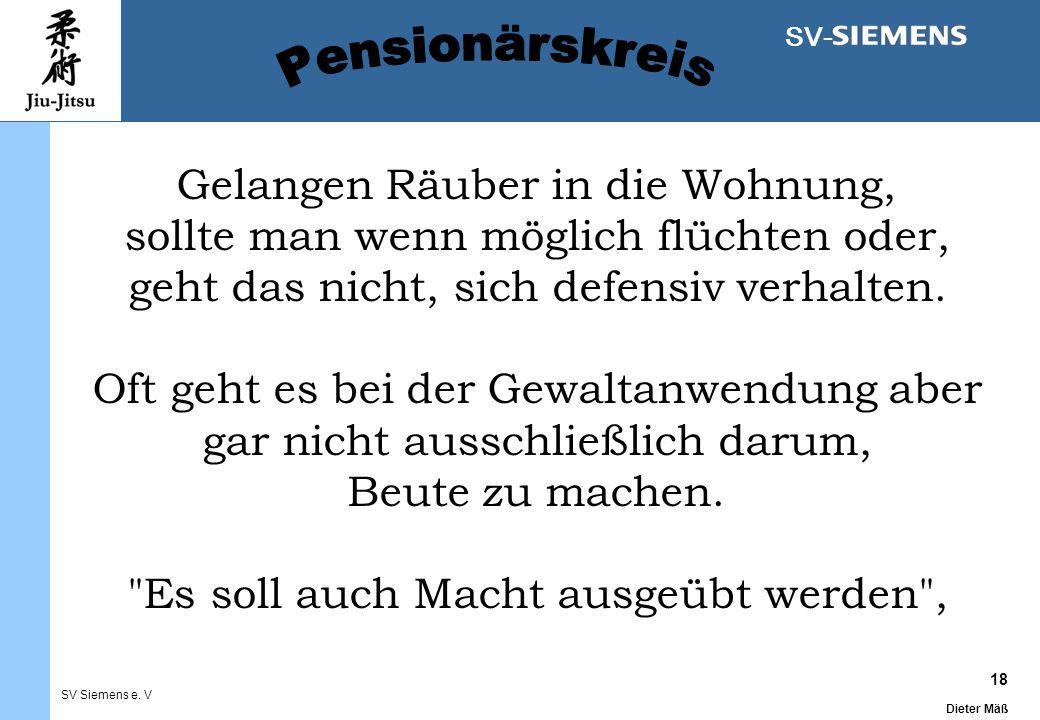 18 Dieter Mäß SV Siemens e. V SV- Gelangen Räuber in die Wohnung, sollte man wenn möglich flüchten oder, geht das nicht, sich defensiv verhalten. Oft