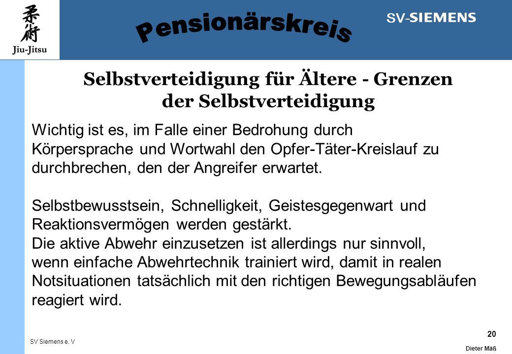 20 Dieter Mäß SV Siemens e. V SV- Selbstverteidigung für Ältere - Grenzen der Selbstverteidigung Wichtig ist es, im Falle einer Bedrohung durch Körper