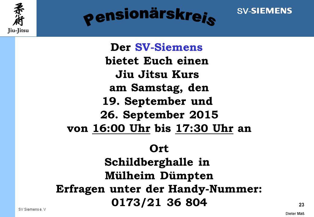 23 Dieter Mäß SV Siemens e. V SV- Der SV-Siemens bietet Euch einen Jiu Jitsu Kurs am Samstag, den 19. September und 26. September 2015 von 16:00 Uhr b