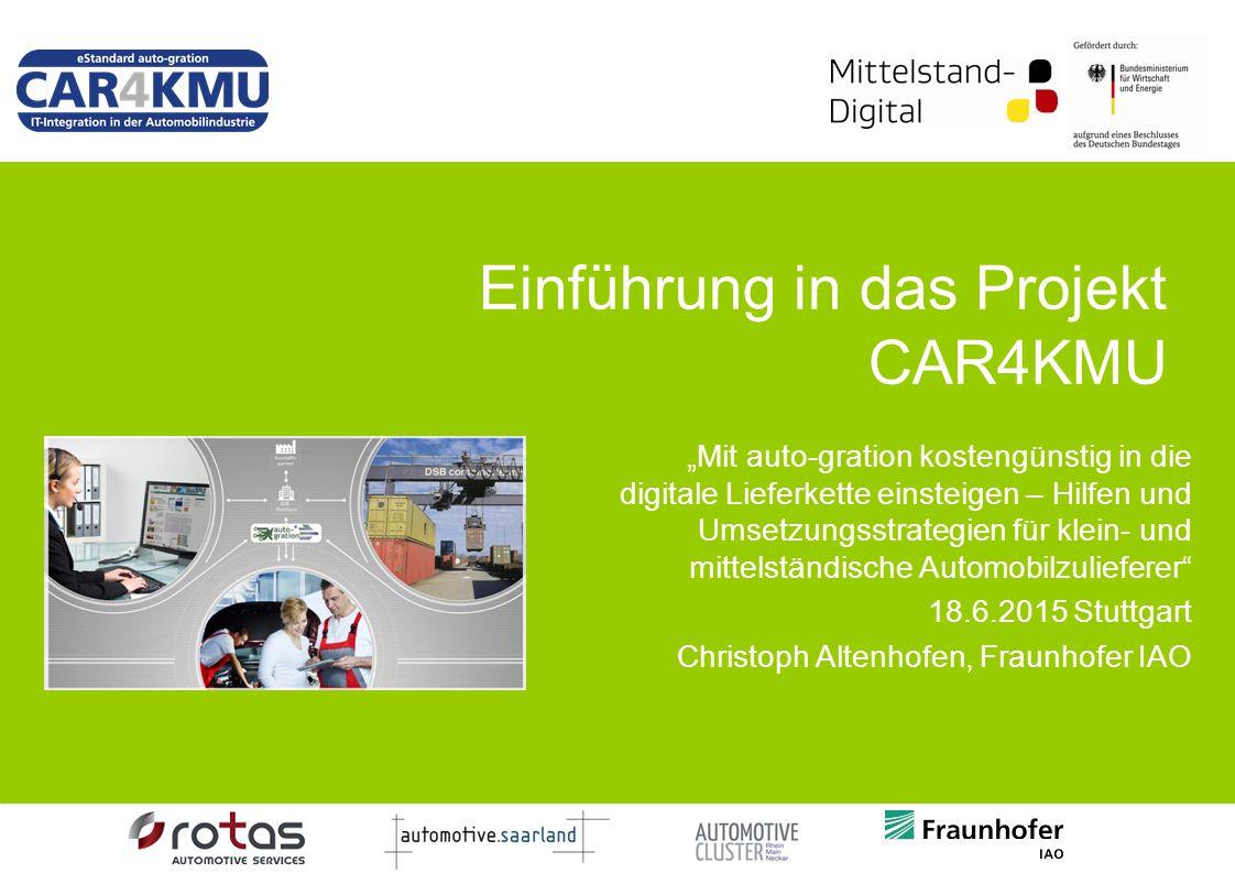 """Einführung in das Projekt CAR4KMU """"Mit auto-gration kostengünstig in die digitale Lieferkette einsteigen – Hilfen und Umsetzungsstrategien für klein-"""