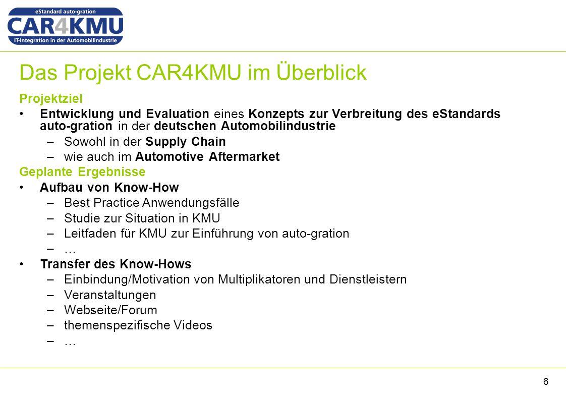 Das Projekt CAR4KMU im Überblick Projektziel Entwicklung und Evaluation eines Konzepts zur Verbreitung des eStandards auto-gration in der deutschen Au