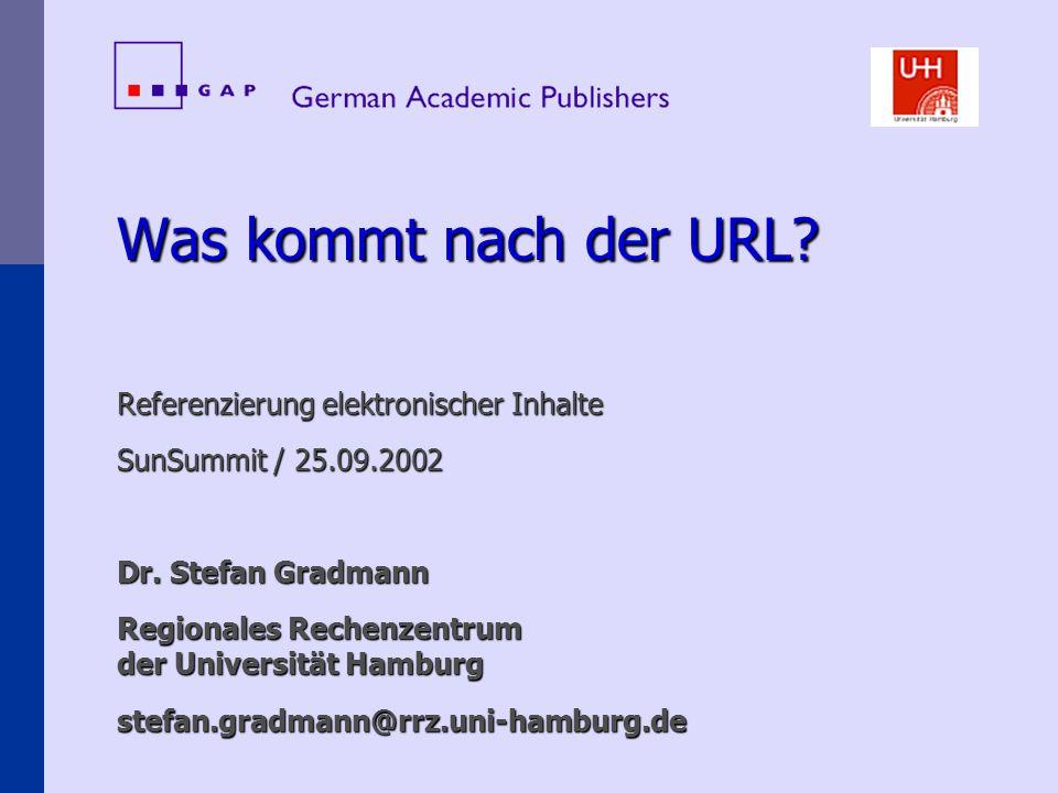 Was kommt nach der URL. Referenzierung elektronischer Inhalte SunSummit / 25.09.2002 Dr.