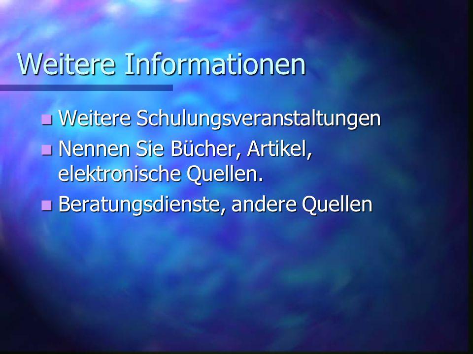 Weitere Informationen Weitere Schulungsveranstaltungen Weitere Schulungsveranstaltungen Nennen Sie Bücher, Artikel, elektronische Quellen.