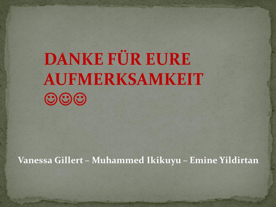 DANKE FÜR EURE AUFMERKSAMKEIT Vanessa Gillert – Muhammed Ikikuyu – Emine Yildirtan