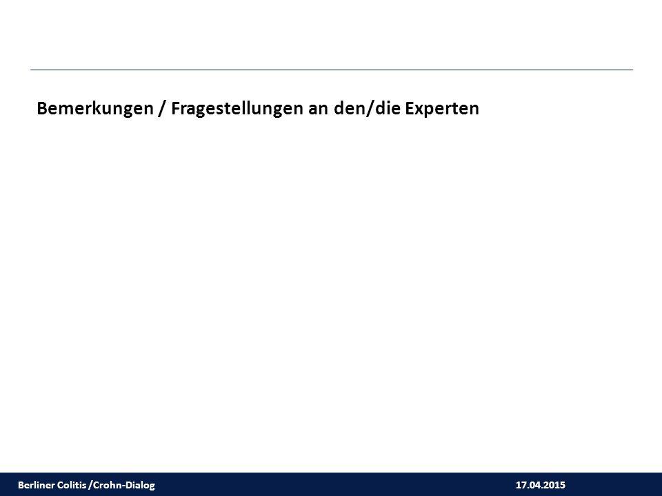 17.04.2015 Bemerkungen / Fragestellungen an den/die Experten Berliner Colitis /Crohn-Dialog
