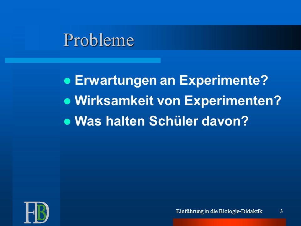 Einführung in die Biologie-Didaktik3 Probleme Erwartungen an Experimente? Wirksamkeit von Experimenten? Was halten Schüler davon?