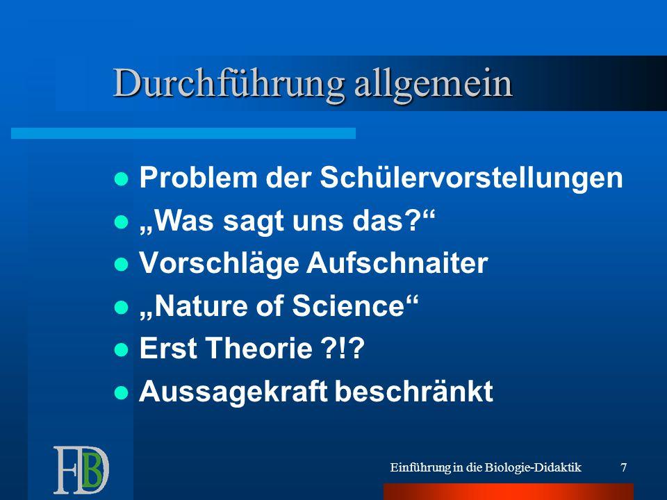 """Einführung in die Biologie-Didaktik7 Durchführung allgemein Problem der Schülervorstellungen """"Was sagt uns das?"""" Vorschläge Aufschnaiter """"Nature of Sc"""